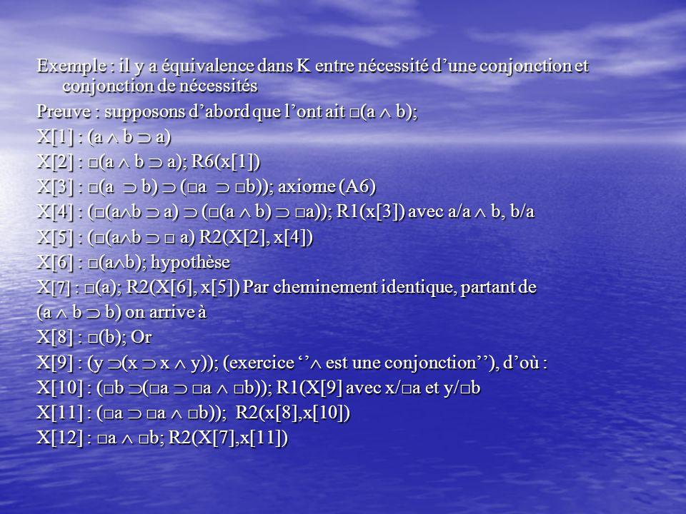 Exemple : il y a équivalence dans K entre nécessité d'une conjonction et conjonction de nécessités Preuve : supposons d'abord que l'ont ait □(a  b);