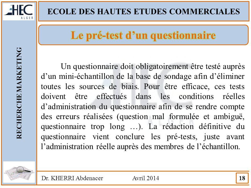 ECOLE DES HAUTES ETUDES COMMERCIALES RECHERCHE MARKETING Dr. KHERRI Abdenacer Avril 2014 18 Un questionnaire doit obligatoirement être testé auprès d'