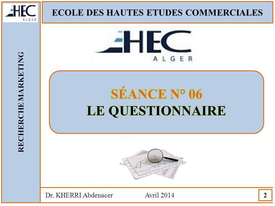 ECOLE DES HAUTES ETUDES COMMERCIALES RECHERCHE MARKETING Dr. KHERRI Abdenacer Avril 2014 2