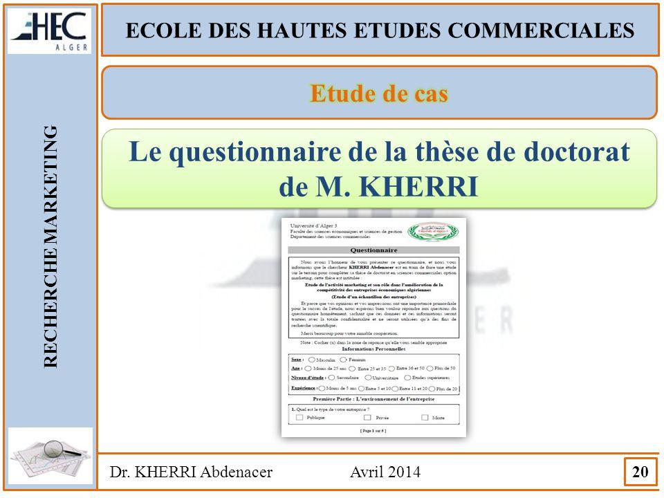ECOLE DES HAUTES ETUDES COMMERCIALES RECHERCHE MARKETING Dr. KHERRI Abdenacer Avril 2014 20 Le questionnaire de la thèse de doctorat de M. KHERRI