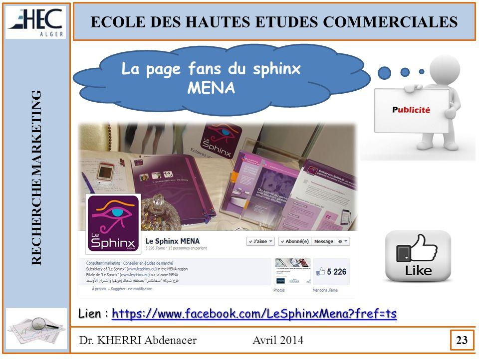 ECOLE DES HAUTES ETUDES COMMERCIALES RECHERCHE MARKETING Dr. KHERRI Abdenacer Avril 2014 23 La page fans du sphinx MENA