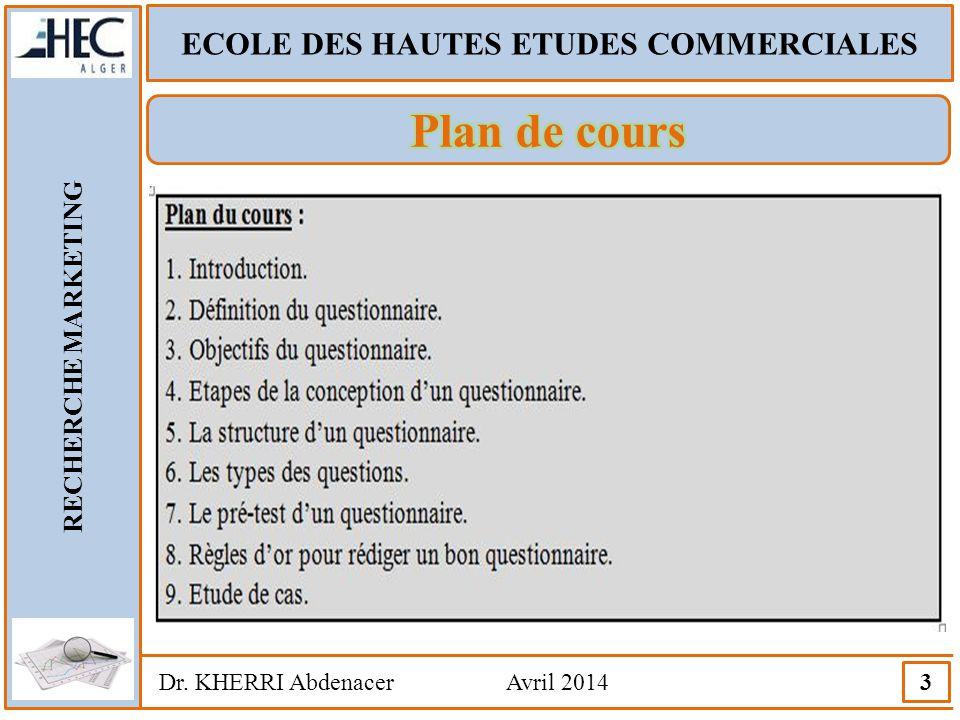 ECOLE DES HAUTES ETUDES COMMERCIALES RECHERCHE MARKETING Dr. KHERRI Abdenacer Avril 2014 3