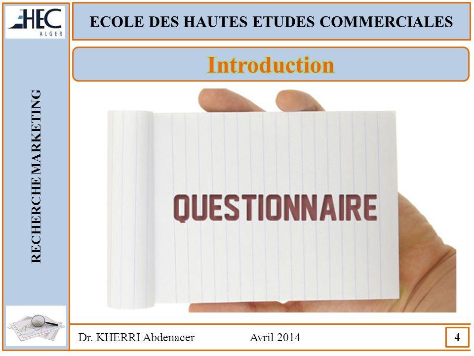 ECOLE DES HAUTES ETUDES COMMERCIALES RECHERCHE MARKETING Dr. KHERRI Abdenacer Avril 2014 4