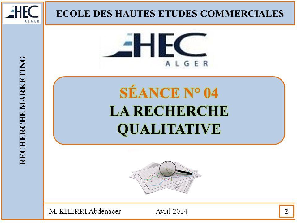 ECOLE DES HAUTES ETUDES COMMERCIALES RECHERCHE MARKETING M. KHERRI Abdenacer Avril 2014 3