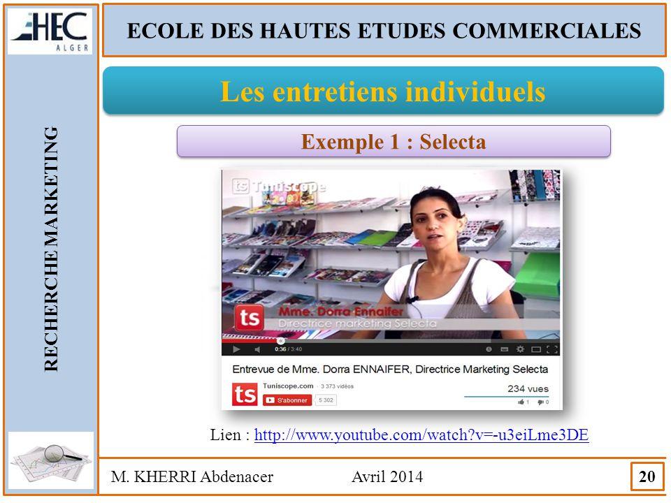 ECOLE DES HAUTES ETUDES COMMERCIALES RECHERCHE MARKETING M. KHERRI Abdenacer Avril 2014 20 Les entretiens individuels Exemple 1 : Selecta Lien : http: