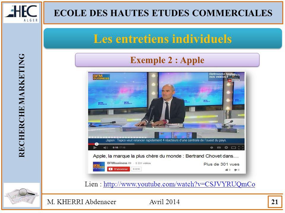 ECOLE DES HAUTES ETUDES COMMERCIALES RECHERCHE MARKETING M. KHERRI Abdenacer Avril 2014 21 Les entretiens individuels Exemple 2 : Apple Lien : http://
