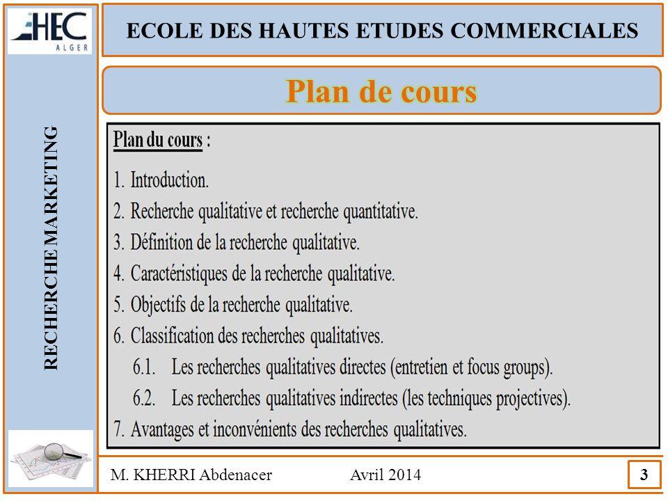 ECOLE DES HAUTES ETUDES COMMERCIALES RECHERCHE MARKETING M. KHERRI Abdenacer Avril 2014 4