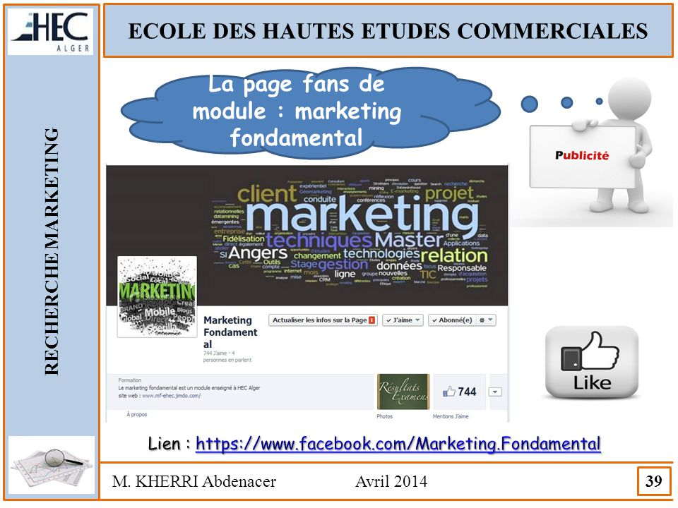 ECOLE DES HAUTES ETUDES COMMERCIALES RECHERCHE MARKETING M. KHERRI Abdenacer Avril 2014 39 La page fans de module : marketing fondamental