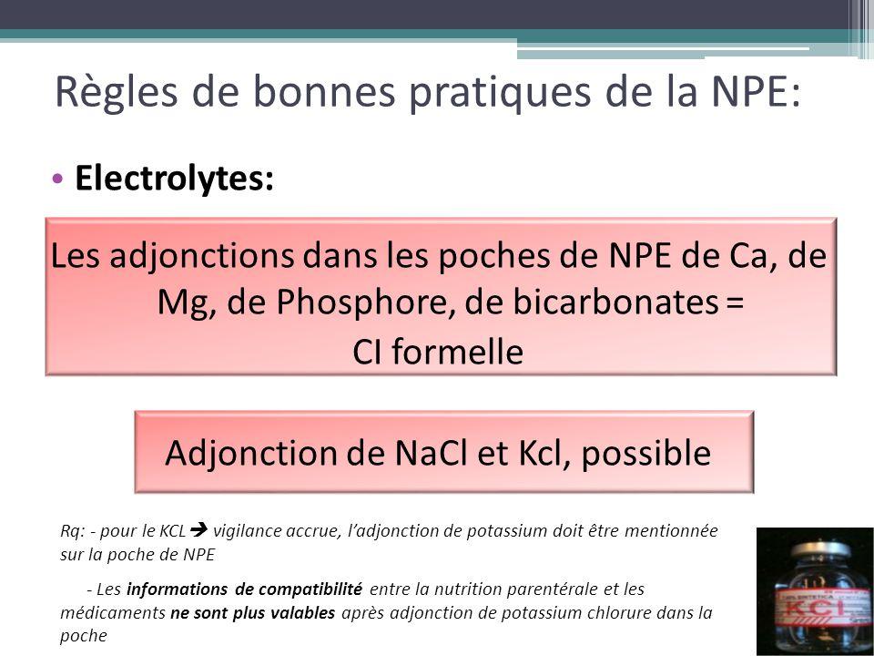 Règles de bonnes pratiques de la NPE: Electrolytes: Les adjonctions dans les poches de NPE de Ca, de Mg, de Phosphore, de bicarbonates = CI formelle A