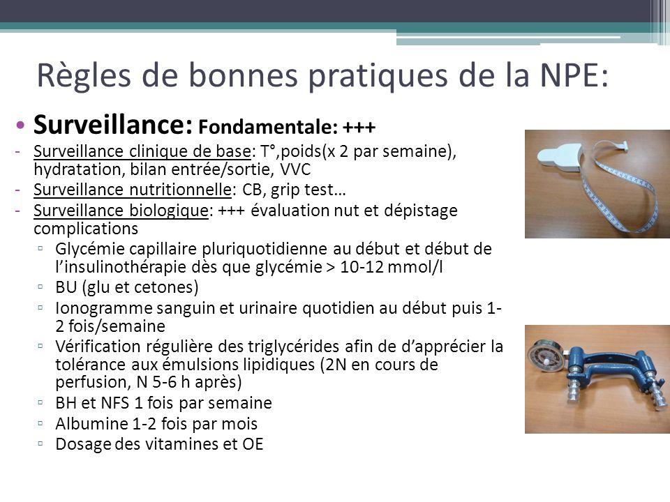 Règles de bonnes pratiques de la NPE: Surveillance: Fondamentale: +++ -Surveillance clinique de base: T°,poids(x 2 par semaine), hydratation, bilan en