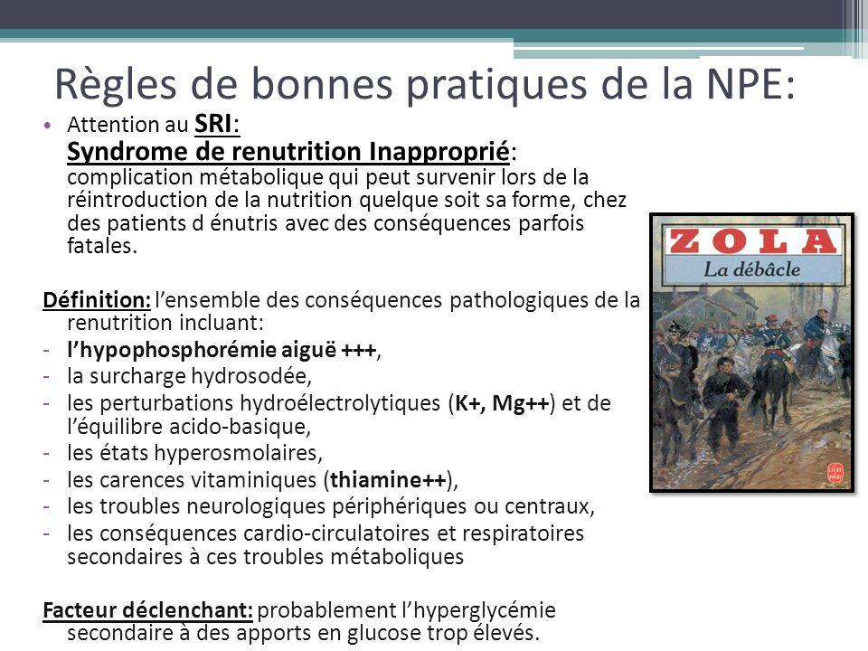 Règles de bonnes pratiques de la NPE: Attention au SRI: Syndrome de renutrition Inapproprié: complication métabolique qui peut survenir lors de la réi