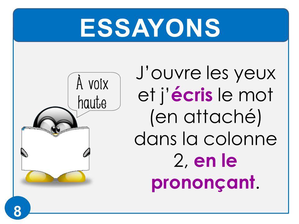 ESSAYONS 8 J'ouvre les yeux et j' écris le mot (en attaché) dans la colonne 2, en le prononçant.