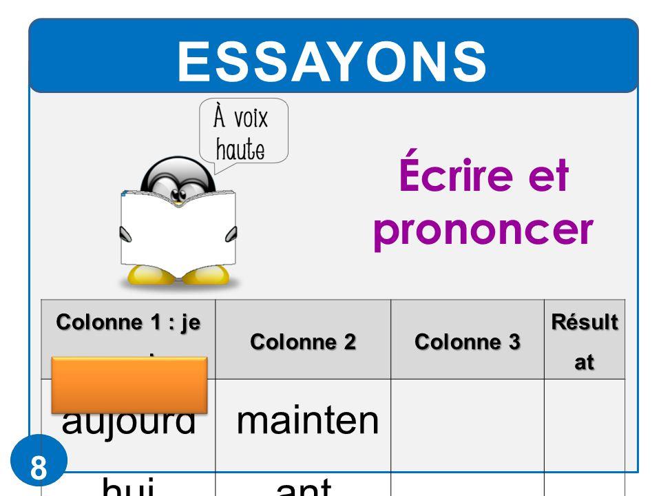 ESSAYONS Colonne 1 : je recopie Colonne 2 Colonne 3 Résult at aujourd' hui mainten ant 8 Écrire et prononcer