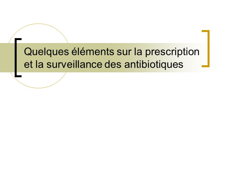 Quelques éléments sur la prescription et la surveillance des antibiotiques