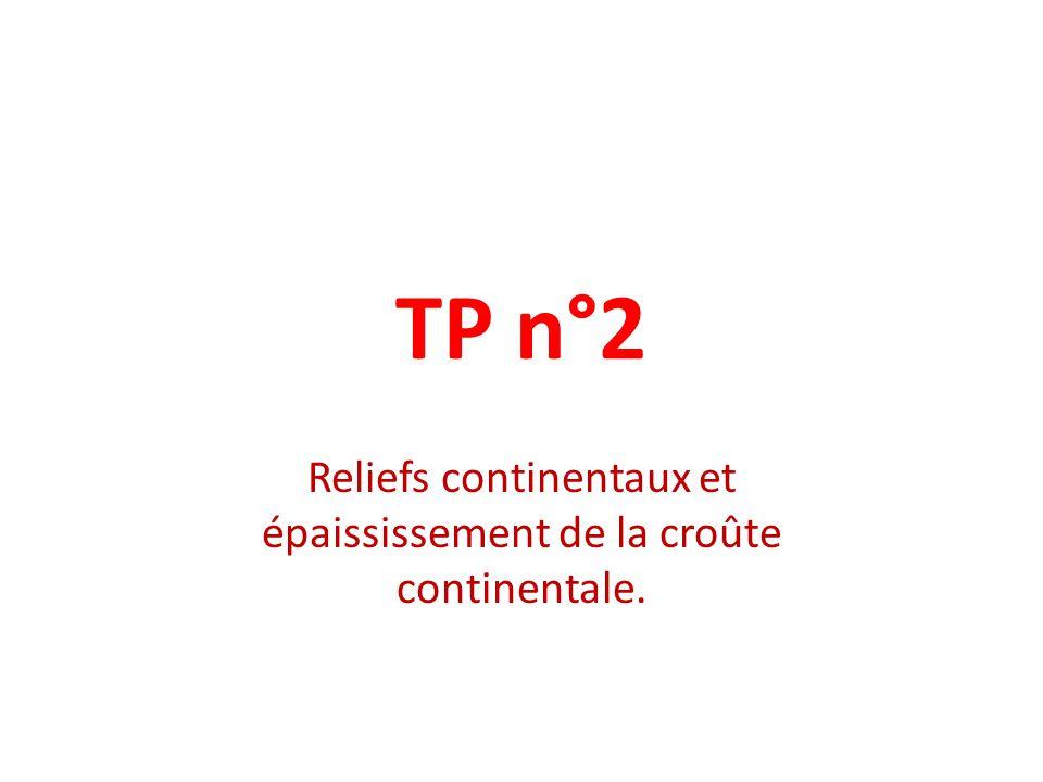 TP n°2 Reliefs continentaux et épaississement de la croûte continentale.