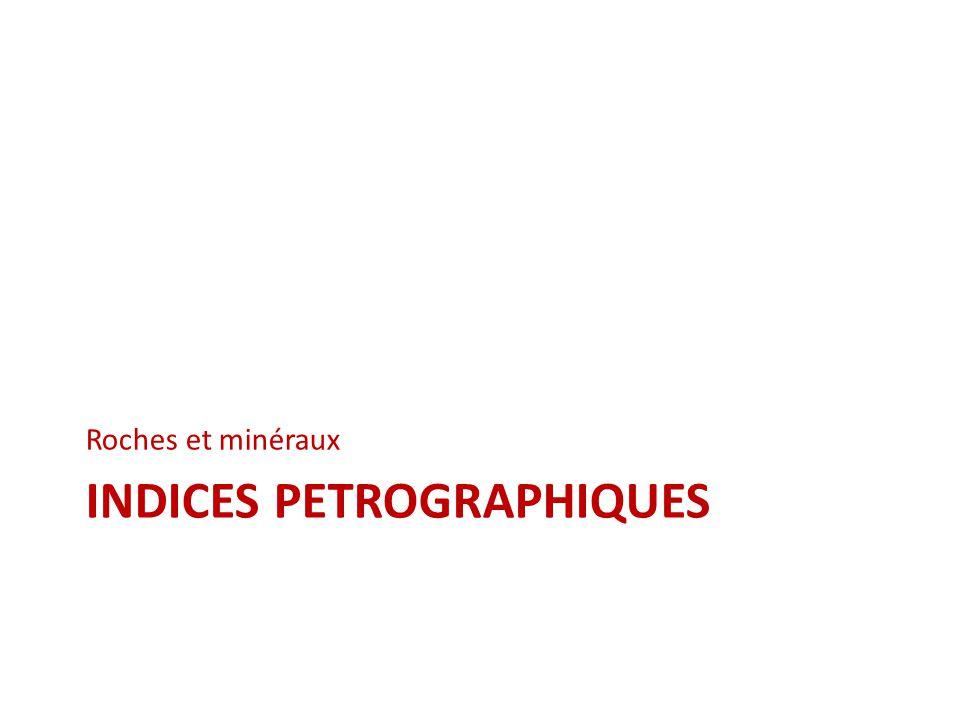 INDICES PETROGRAPHIQUES Roches et minéraux