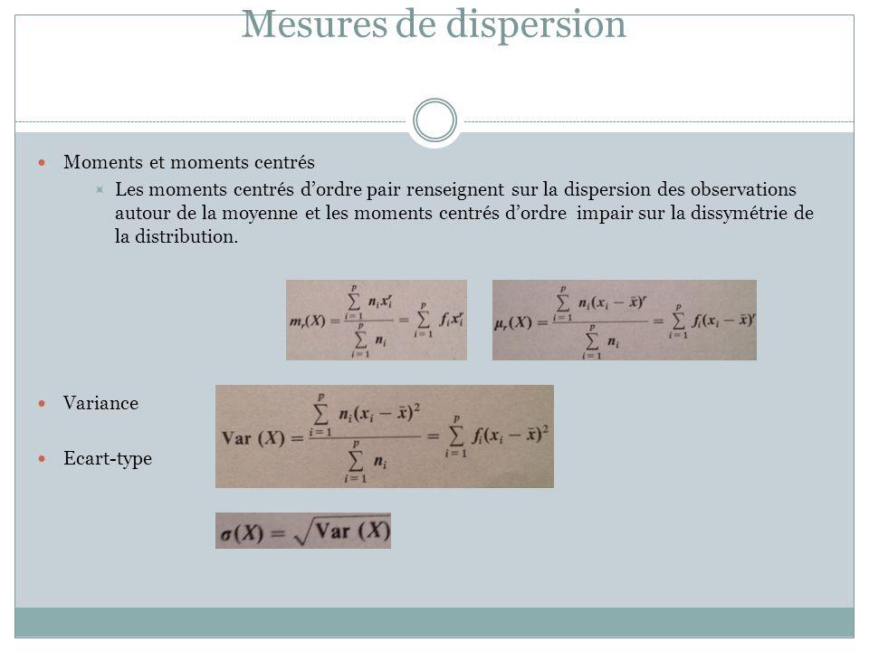 Mesures de dispersion Moments et moments centrés  Les moments centrés d'ordre pair renseignent sur la dispersion des observations autour de la moyenn