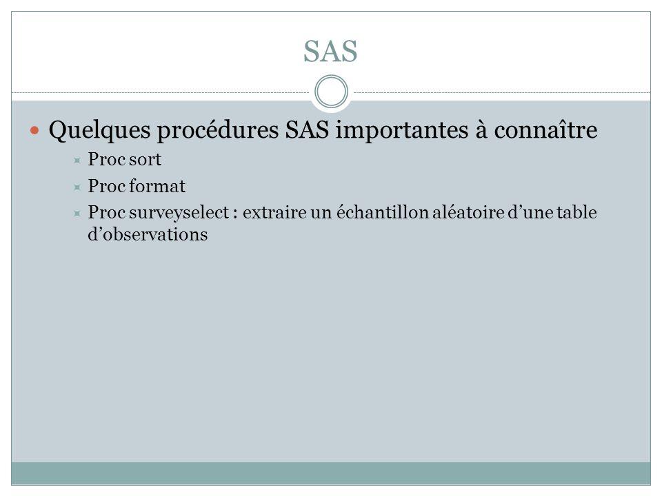 SAS Quelques procédures SAS importantes à connaître  Proc sort  Proc format  Proc surveyselect : extraire un échantillon aléatoire d'une table d'ob
