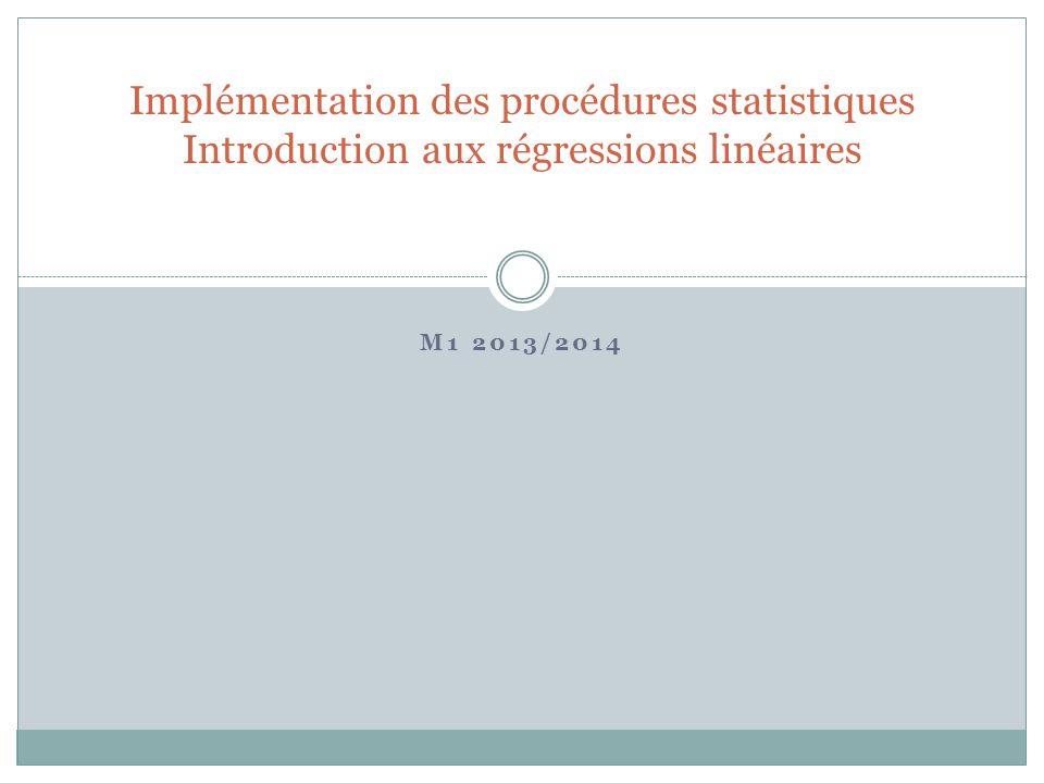 M1 2013/2014 Implémentation des procédures statistiques Introduction aux régressions linéaires