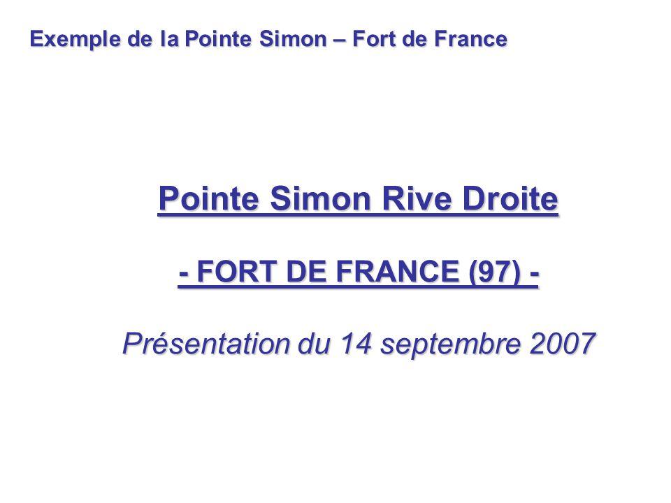 Exemple de la Pointe Simon – Fort de France Pointe Simon Rive Droite - FORT DE FRANCE (97) - Présentation du 14 septembre 2007