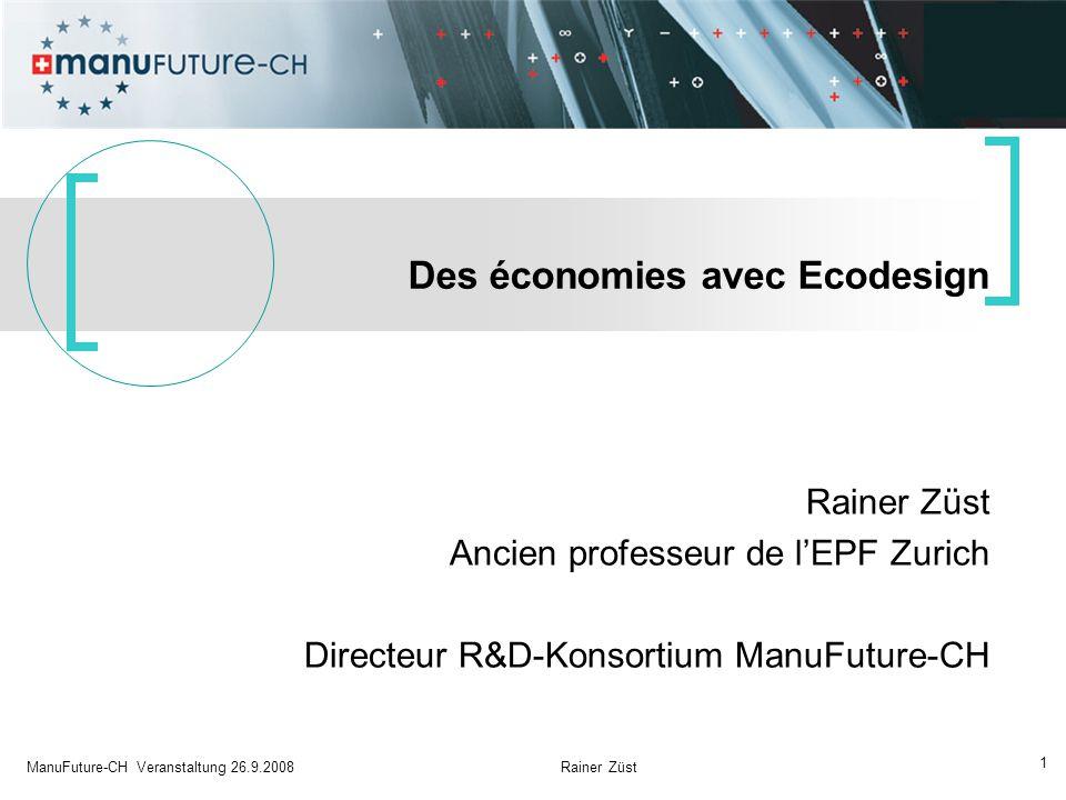 1 ManuFuture-CH Veranstaltung 26.9.2008 Rainer Züst Rainer Züst Ancien professeur de l'EPF Zurich Directeur R&D-Konsortium ManuFuture-CH Des économies avec Ecodesign
