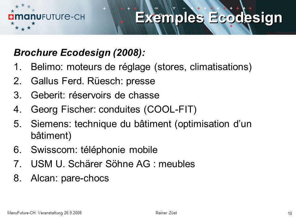 Exemples Ecodesign 10 ManuFuture-CH Veranstaltung 26.9.2008 Rainer Züst Brochure Ecodesign (2008): 1.Belimo: moteurs de réglage (stores, climatisations) 2.Gallus Ferd.