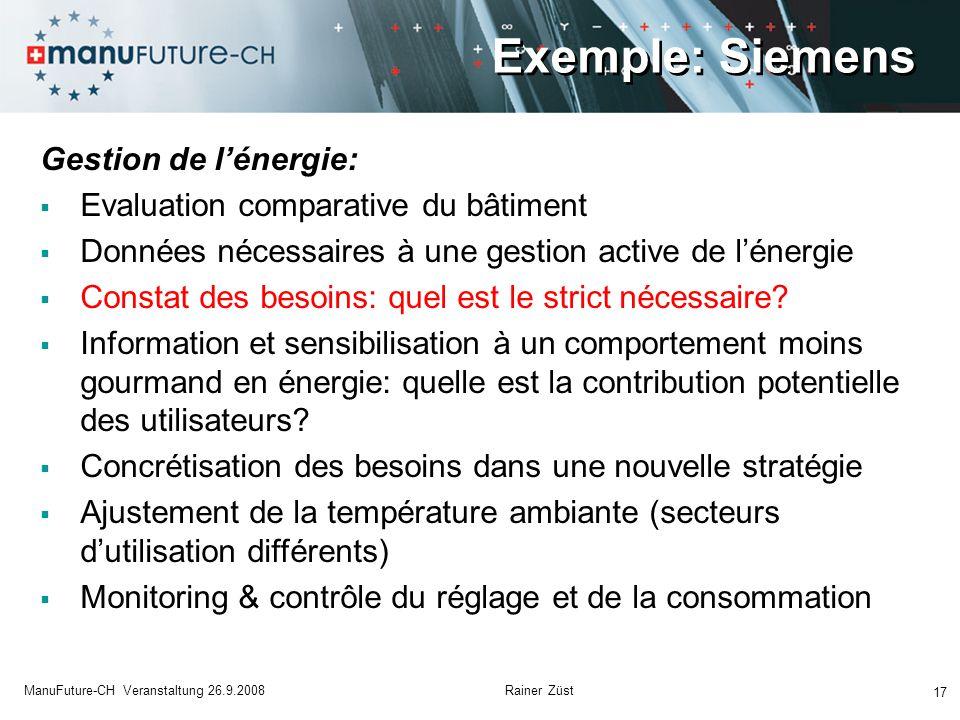Exemple: Siemens 17 ManuFuture-CH Veranstaltung 26.9.2008 Rainer Züst Gestion de l'énergie:  Evaluation comparative du bâtiment  Données nécessaires à une gestion active de l'énergie  Constat des besoins: quel est le strict nécessaire.