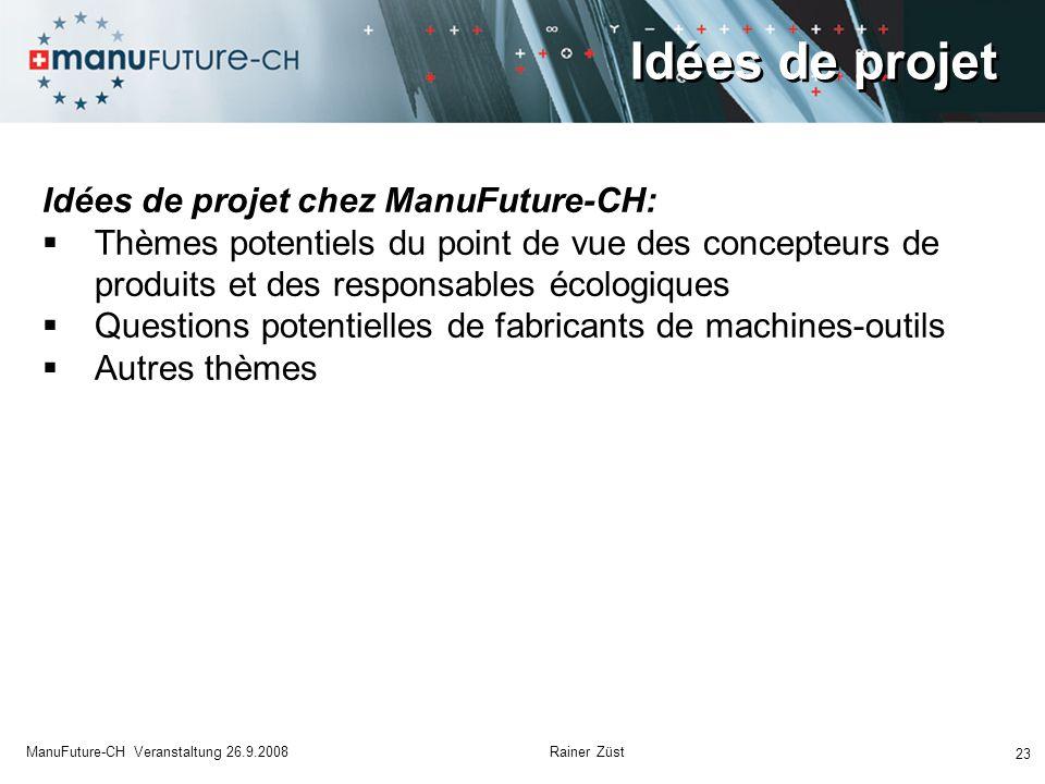 Idées de projet 23 ManuFuture-CH Veranstaltung 26.9.2008 Rainer Züst Idées de projet chez ManuFuture-CH:  Thèmes potentiels du point de vue des concepteurs de produits et des responsables écologiques  Questions potentielles de fabricants de machines-outils  Autres thèmes