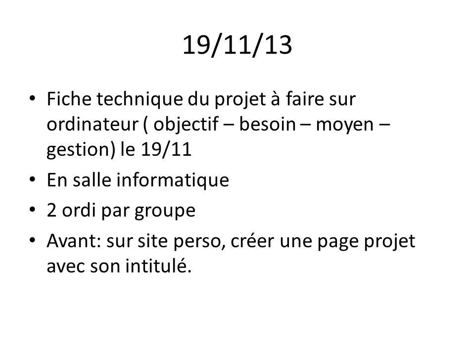 19/11/13 Fiche technique du projet à faire sur ordinateur ( objectif – besoin – moyen – gestion) le 19/11 En salle informatique 2 ordi par groupe Avan
