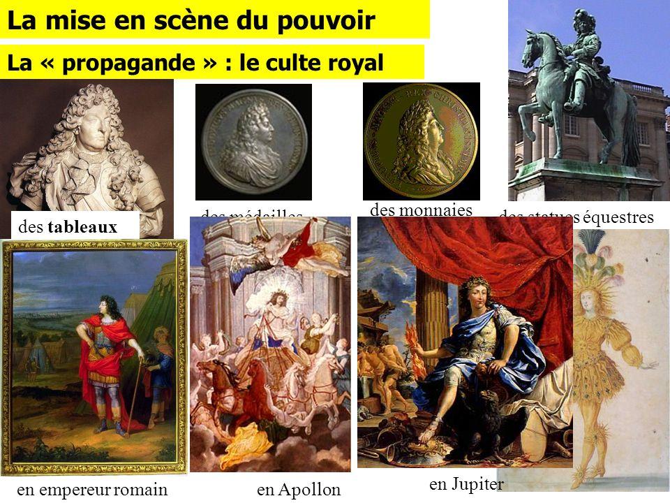 des bustes des statues équestres des médailles des monnaies des symboles La mise en scène du pouvoir La « propagande » : le culte royal des ballets de