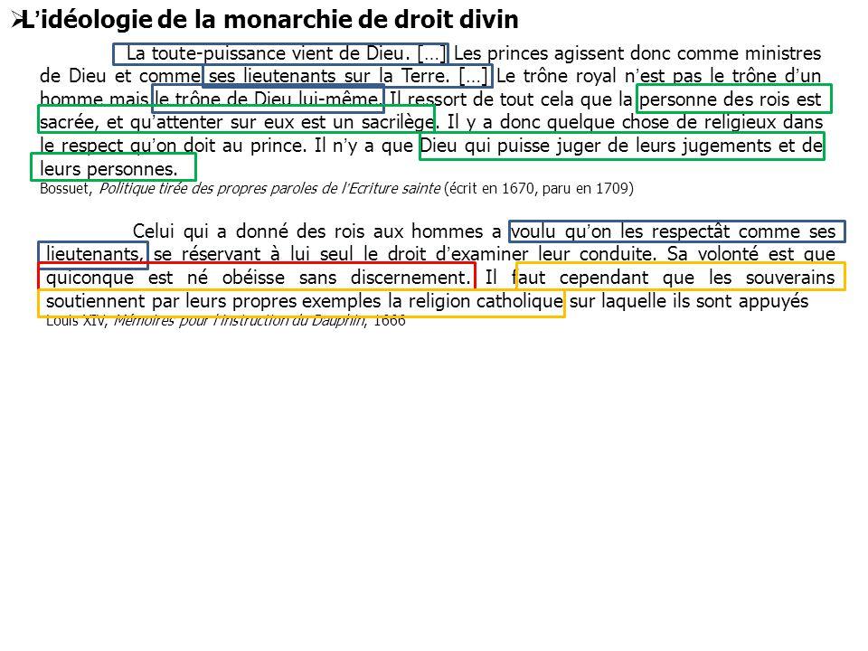  L'idéologie de la monarchie de droit divin La toute-puissance vient de Dieu. […] Les princes agissent donc comme ministres de Dieu et comme ses lieu