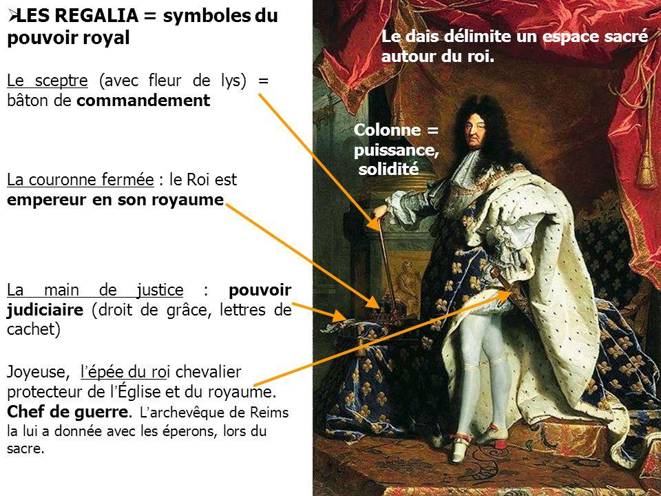 Le sceptre (avec fleur de lys) = bâton de commandement La couronne fermée : le Roi est empereur en son royaume La main de justice : pouvoir judiciaire