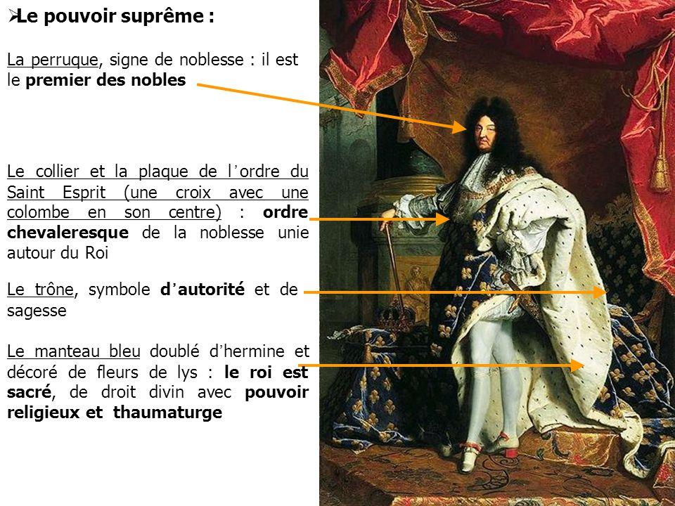  Le pouvoir suprême : La perruque, signe de noblesse : il est le premier des nobles Le collier et la plaque de l'ordre du Saint Esprit (une croix ave