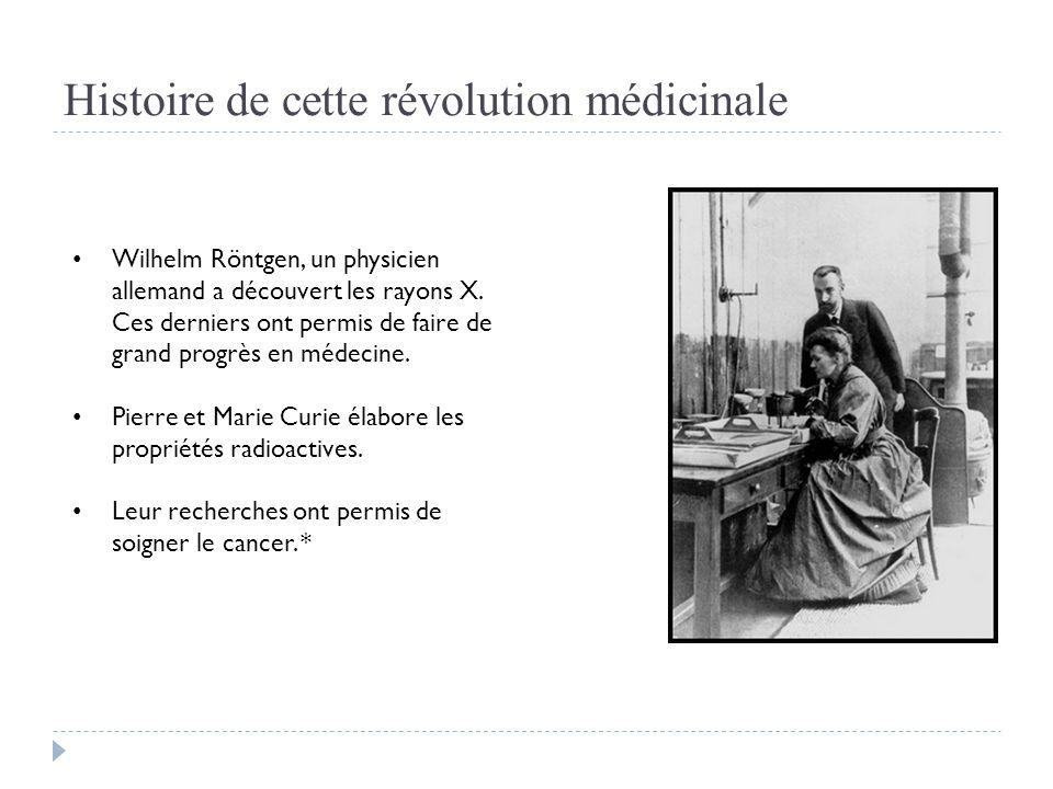 Histoire de cette révolution médicinale Wilhelm Röntgen, un physicien allemand a découvert les rayons X. Ces derniers ont permis de faire de grand pro