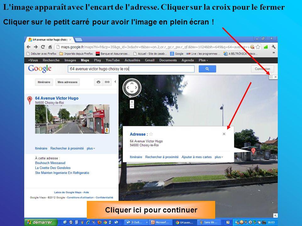 Je tombe dans Google maps, il m affiche un plan, je clique sur la photo et j attends 10 secondes environ.
