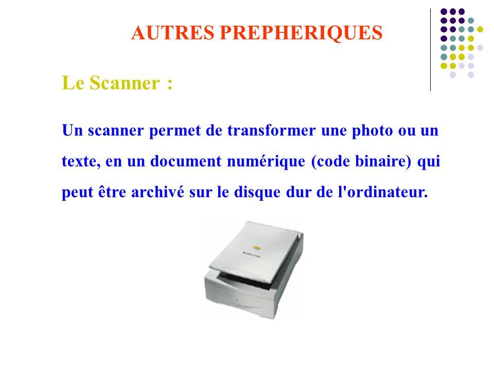 Le Scanner : Un scanner permet de transformer une photo ou un texte, en un document numérique (code binaire) qui peut être archivé sur le disque dur d