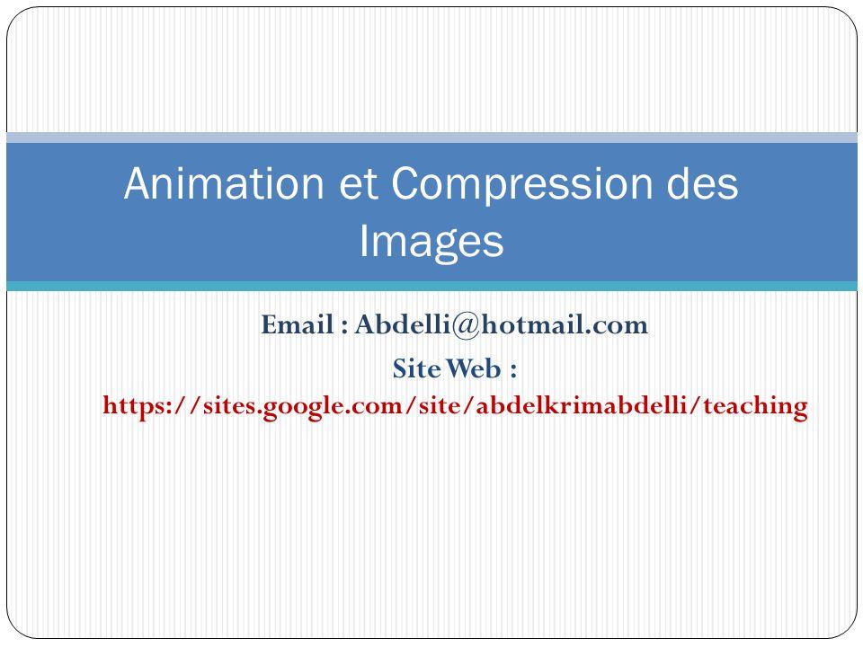 Email : Abdelli@hotmail.com Site Web : https://sites.google.com/site/abdelkrimabdelli/teaching Animation et Compression des Images