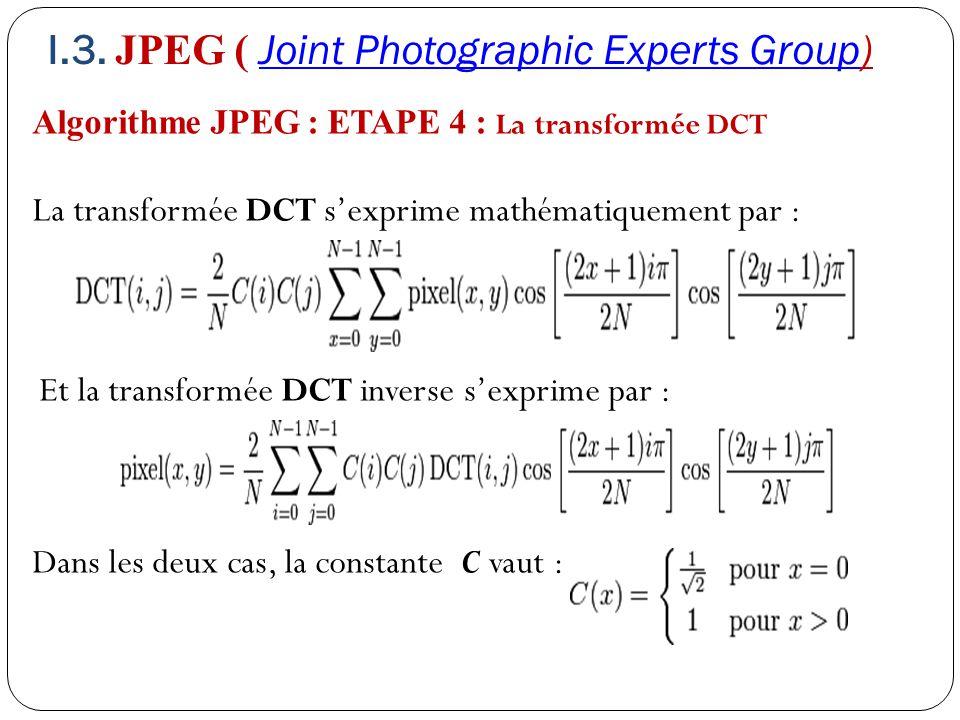 Algorithme JPEG : ETAPE 4 : La transformée DCT La transformée DCT s'exprime mathématiquement par : Et la transformée DCT inverse s'exprime par : Dans
