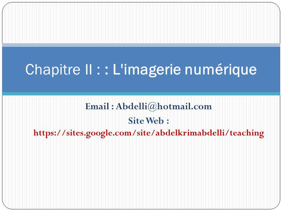 Email : Abdelli@hotmail.com Site Web : https://sites.google.com/site/abdelkrimabdelli/teaching Chapitre II : : L'imagerie numérique