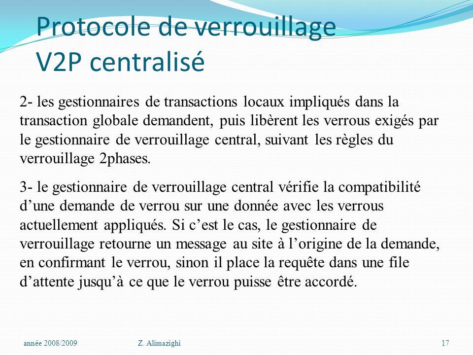 Protocole de verrouillage V2P centralisé année 2008/2009Z. Alimazighi17 2- les gestionnaires de transactions locaux impliqués dans la transaction glob