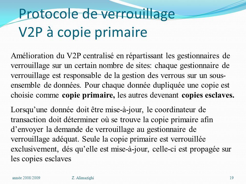 Protocole de verrouillage V2P à copie primaire année 2008/2009Z. Alimazighi19 Amélioration du V2P centralisé en répartissant les gestionnaires de verr