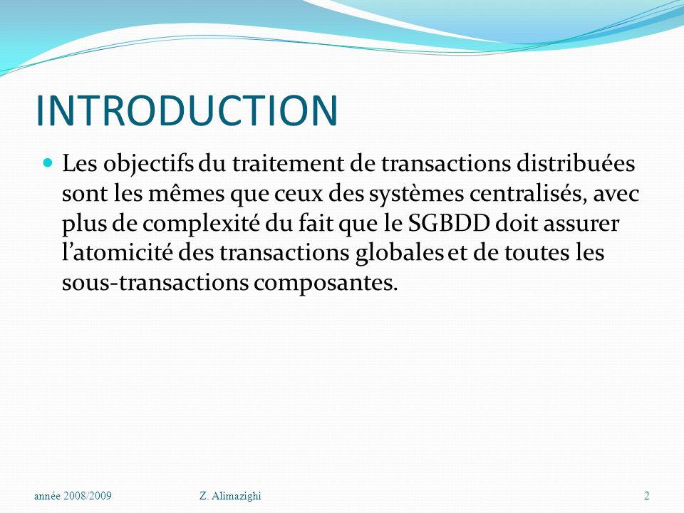 INTRODUCTION Les objectifs du traitement de transactions distribuées sont les mêmes que ceux des systèmes centralisés, avec plus de complexité du fait que le SGBDD doit assurer l'atomicité des transactions globales et de toutes les sous-transactions composantes.