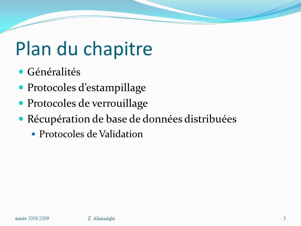 Plan du chapitre Généralités Protocoles d'estampillage Protocoles de verrouillage Récupération de base de données distribuées Protocoles de Validation année 2008/2009Z.