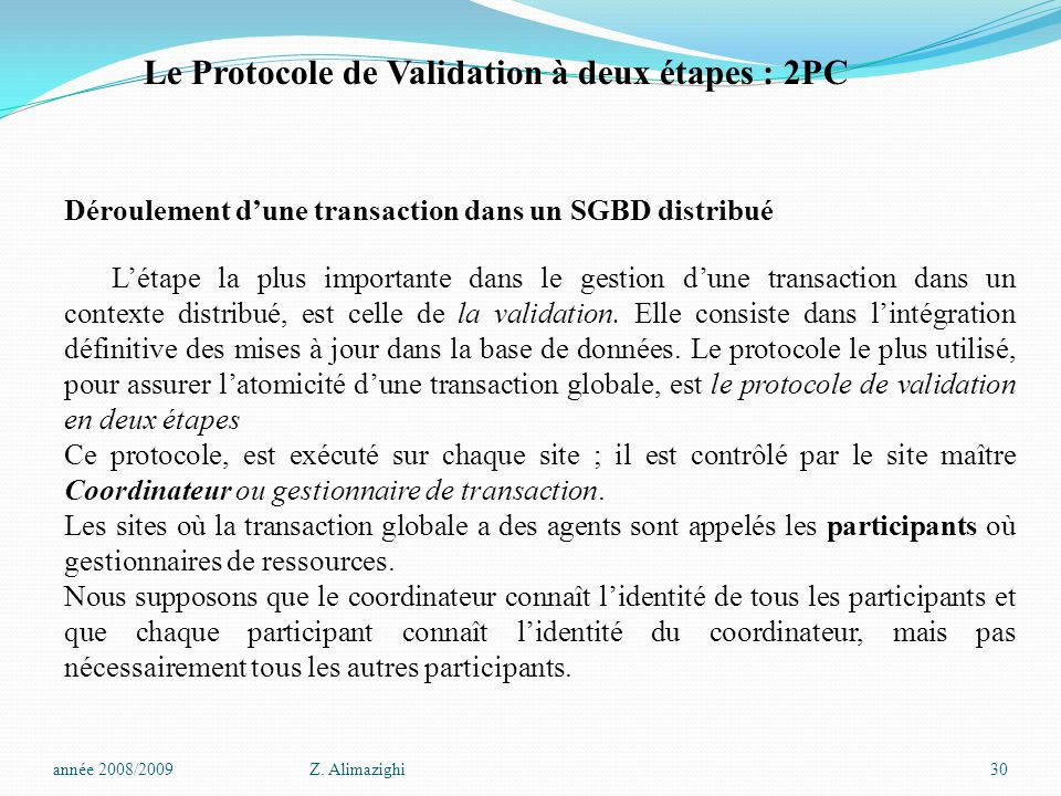 Déroulement d'une transaction dans un SGBD distribué L'étape la plus importante dans le gestion d'une transaction dans un contexte distribué, est celle de la validation.