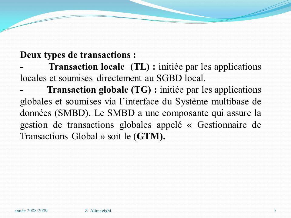 Deux types de transactions : - Transaction locale (TL) : initiée par les applications locales et soumises directement au SGBD local. - Transaction glo