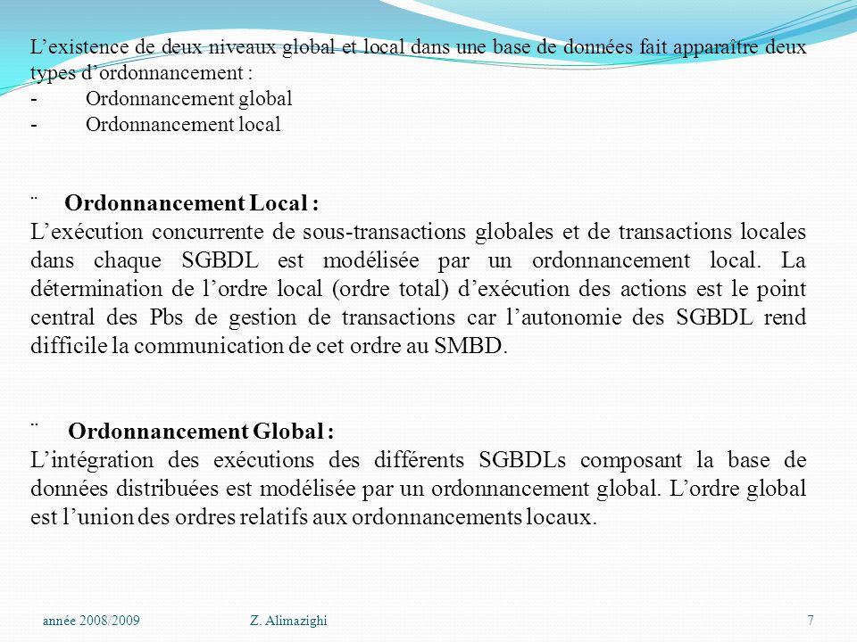 L'existence de deux niveaux global et local dans une base de données fait apparaître deux types d'ordonnancement : - Ordonnancement global - Ordonnancement local  Ordonnancement Local : L'exécution concurrente de sous-transactions globales et de transactions locales dans chaque SGBDL est modélisée par un ordonnancement local.