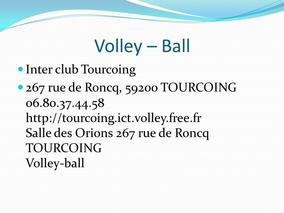 Volley – Ball Inter club Tourcoing 267 rue de Roncq, 59200 TOURCOING 06.80.37.44.58 http://tourcoing.ict.volley.free.fr Salle des Orions 267 rue de Ro