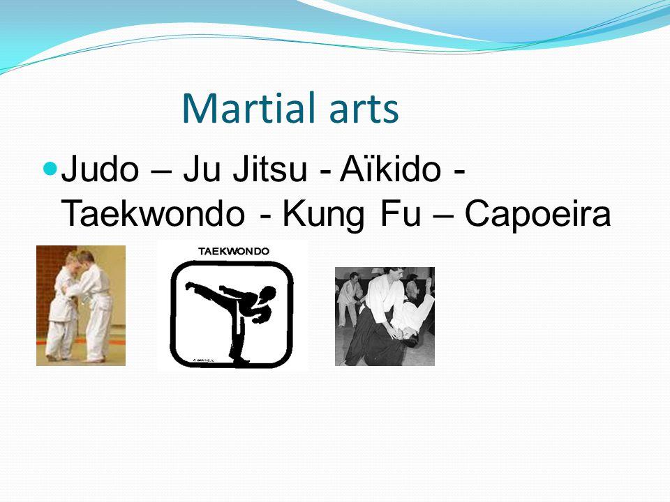 Martial arts Judo – Ju Jitsu - Aïkido - Taekwondo - Kung Fu – Capoeira