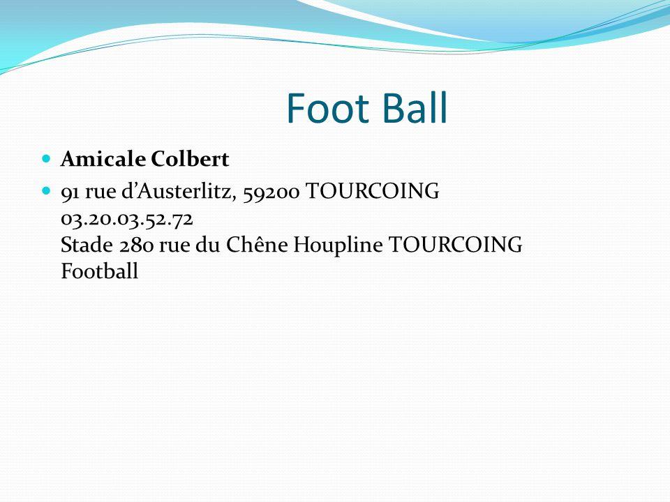 Foot Ball Amicale Colbert 91 rue d'Austerlitz, 59200 TOURCOING 03.20.03.52.72 Stade 280 rue du Chêne Houpline TOURCOING Football