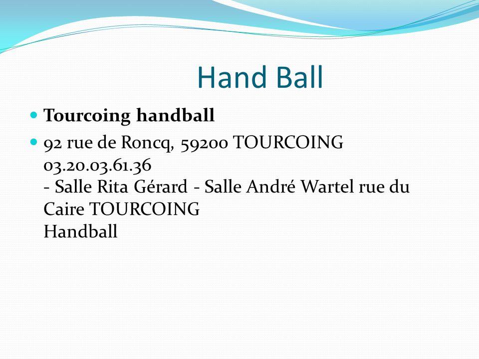 Hand Ball Tourcoing handball 92 rue de Roncq, 59200 TOURCOING 03.20.03.61.36 - Salle Rita Gérard - Salle André Wartel rue du Caire TOURCOING Handball